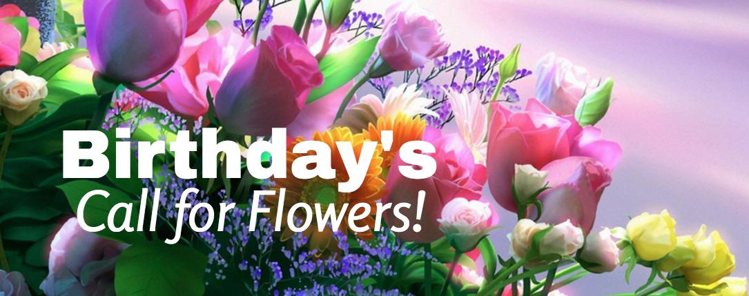 """Birthdays Call for Flowers from Eden Florist"""