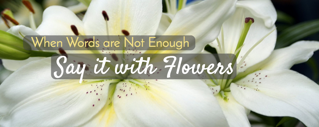 """""""When Words are not Enough, Say it with Flowers from Eden Florist"""""""