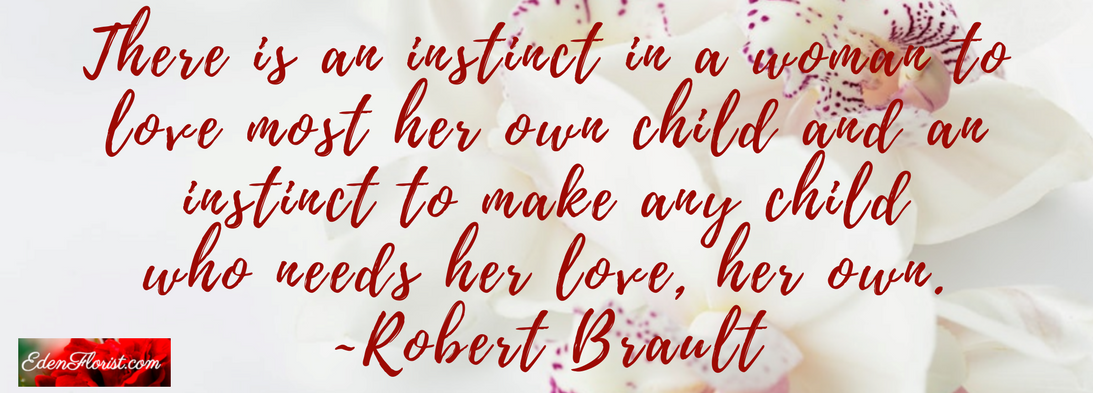 """""""There is an instinct in a woman to love most her own child and an instinct to make any child """""""