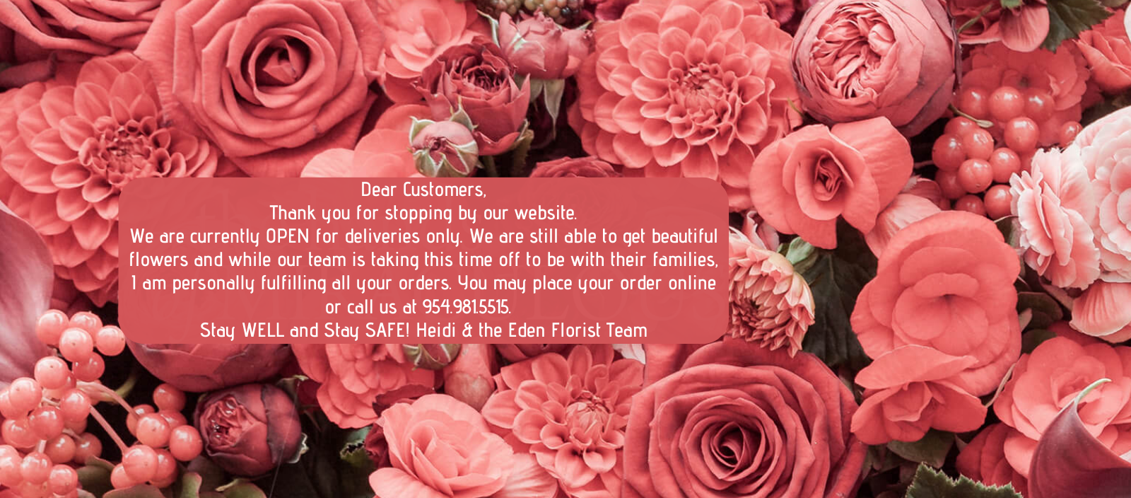"""""""All you need is love and flowers Eden Florist is Open for Business"""""""