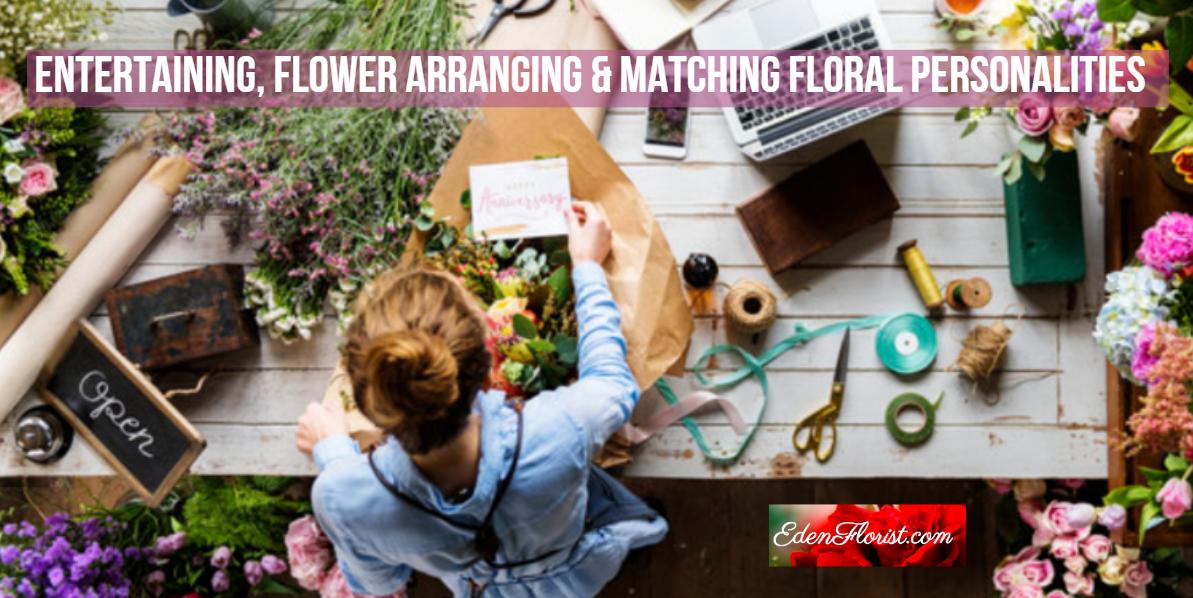 Entertaining, Flower Arranging & Matching Floral Personalities
